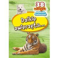 Książki dla dzieci, Dzikie zwierzęta - 38 naklejek (opr. broszurowa)
