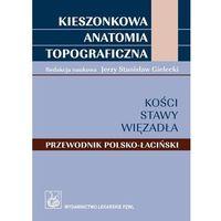 Książki medyczne, Kieszonkowa anatomia topograficzna. Kości, stawy, więzadła (opr. miękka)