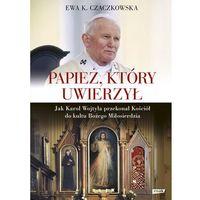 Książki religijne, Papież, który uwierzył. Jak Karol Wojtyła przekonał Kościół do kultu Bożego Miłosierdzia (opr. twarda)