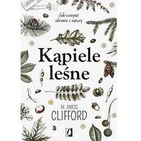 E-booki, Kąpiele leśne. Jak czerpać zdrowie z natury - M. Amos Clifford (EPUB)