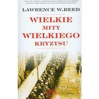 Biblioteka biznesu, Wielkie mity wielkiego kryzysu - Lawrence Reed W. - książka (opr. miękka)