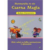 Matematyka, Matematyka to nie czarna magia GIMN kl.1-3 zbiór zadań na kółka matematyczne (opr. miękka)