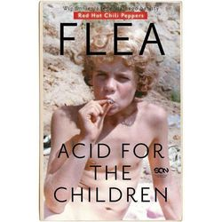 Flea. Acid for the Children. Wspomnienia legendarnego basisty Red Hot Chili Peppers