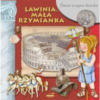Książki dla dzieci, Świat oczyma dziecka Lawinia Mała Rzymianka (opr. twarda)