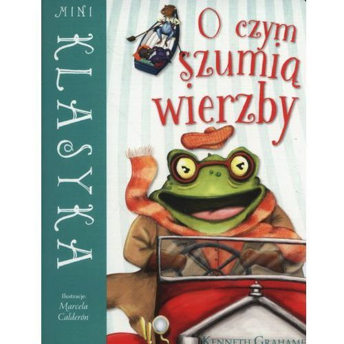 Książki dla dzieci, Mini Klasyka. O czym szumią wierzby (opr. miękka)