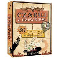 Literatura młodzieżowa, Czaruj z Dzieckiem! 30 magicznych sztuczek dla młodych czarodziejów. 4-9 lat