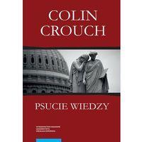 E-booki, Psucie wiedzy. Ukryte skutki finansowego zawłaszczania życia publicznego - Colin Crouch (PDF)