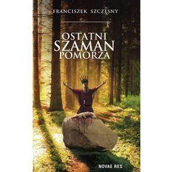 Ostatni szaman Pomorza - Franciszek Szczęsny (opr. miękka)