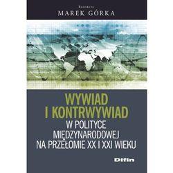 Wywiad i kontrwywiad w polityce międzynarodowej na przełomie XX i XXI wieku - Dostawa 0 zł (opr. miękka)