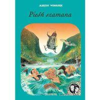Książki dla dzieci, PIEŚŃ SZAMANA - Martin Widmark (opr. twarda)