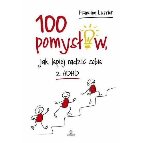 Książki dla dzieci, 100 pomysłów, jak lepiej radzić sobie z ADHD (opr. broszurowa)