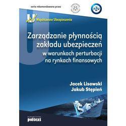 ZARZĄDZANIE PŁYNNOŚCIĄ ZAKŁADU UBEZPIECZEŃ W WARUNKACH PERTURBACJI NA RYNKACH FINANSOWYCH (opr. broszurowa)