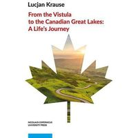 E-booki, From the Vistula to the Canadian Great Lakes: A Life's Journey - Lucjan Krause (PDF)