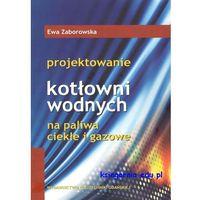 Biblioteka motoryzacji, Projektowanie kotłowni wodnych na paliwa ciekłe i gazowe (opr. miękka)